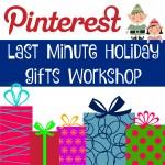 Pinterest Last Minute Holiday Gift Workshop