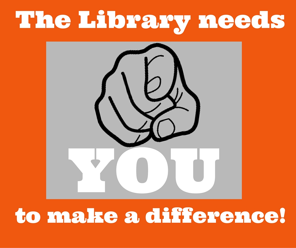 The Library Needs YOU!